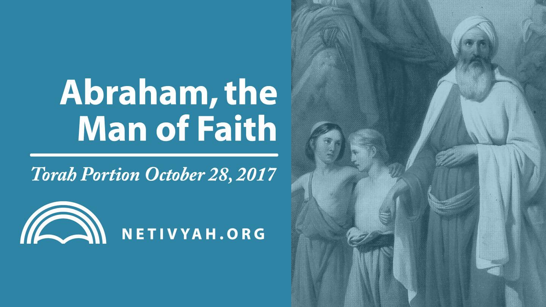 torah portion 10 28 17 abraham the of faith netivyah